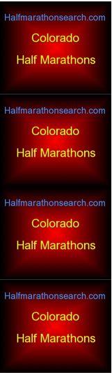 COLORADO HALF MARATHONS   Halfmarathonsearch.com Half Marathon Calendar 2013   2014 dates will be updated as they roll in   www.halfmarathonclub.com/Colorado_Half_Marathon_Races.html