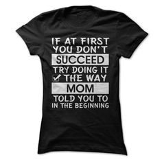 If at first you dont succeed try doing it the way Mom told you to in the beginning T-shirt and Hoodies