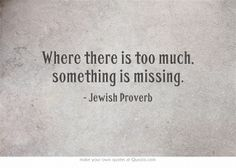 Where there is too much, something is missing.