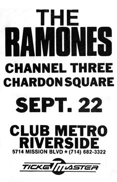 Sep 22, 1986. Club Metro, Riverside. The Ramones, Channel 3, Chardon Square.