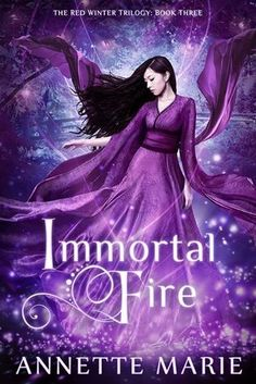 Immortal Fire Annette Marie (Red Winter Trilogy #3) Publication date: April 11th 2017 Genres: Fantasy, Romance, Young Adult