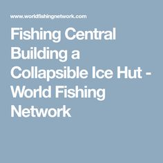 Fishing Central Building a Collapsible Ice Hut - World Fishing Network