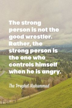 """""""The strong person is not the good wrestler. Rather, the strong person is the one who controls himself when he is angry."""" — The Prophet Muhammad #quotes"""