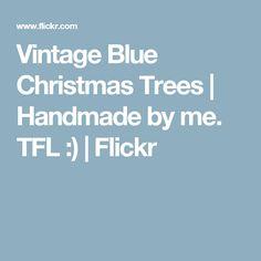 Vintage Blue Christmas Trees   Handmade by me. TFL :)   Flickr