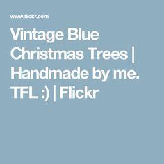 Vintage Blue Christmas Trees | Handmade by me. TFL :) | Flickr