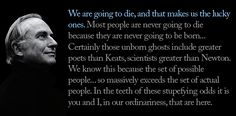 """""""We are going to die, and that makes us the lucky ones.""""  — Richard Dawkins"""