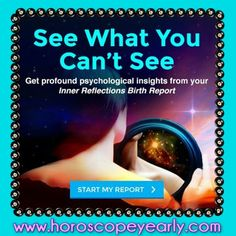 See What you Can't See - Get profound psychological insights from your Inner Reflections Birth Report. Are you making the right decisions? What's your destiny? Reveal your destined road with a portrait of your soul's intention for this lifetime, and start taking steps along your own personal life path. Click here to start out with a free sample preview and fast-forward toward happiness and success now!  http://www.horoscopeyearly.com/world-of-psychic-people/