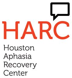 The Houston Aphasia Recovery Center (HARC) provides a wellness program, education, advocacy and resources for people with aphasia, their caregivers, and the greater Houston medical community, creating a safe haven where participants come for therapeutic socialization and long-term recovery.  www.harctx.org