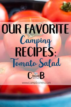 Our Favorite Camping Recipes: Tomato Salad