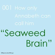 Seaweed Brain and Wise Girl.<< and is somebody else call him seaweed brain, he gathers a creek of water and send it at them