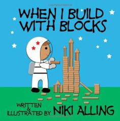 Book, When I Build With Blocks by Niki Alling (via Teach Preschool)
