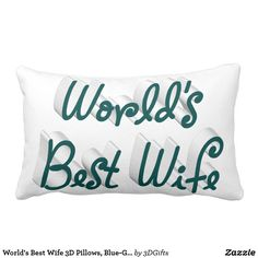 World's Best Wife 3D Pillows, Blue-Green #zazzle #wife #gift #giftforher #giftforwife