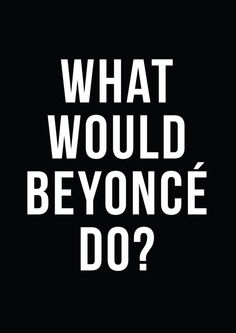 What Would Beyonce Do? // Inspirational prints and motivational quotes from The Native State