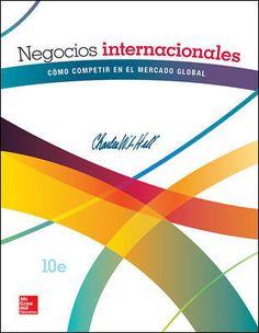 Negocios internacionales : cómo competir en el mercado global / Charles W.L. Hill. 10ª ed. (2015)