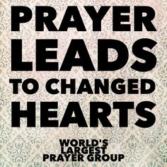 Prayer leads to changed hearts