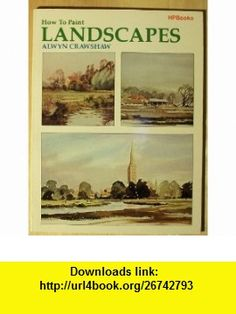 How to Paint Landscapes (9780895862679) Alwyn Crawshaw, Judith Wesley Allen , ISBN-10: 0895862670  , ISBN-13: 978-0895862679 ,  , tutorials , pdf , ebook , torrent , downloads , rapidshare , filesonic , hotfile , megaupload , fileserve