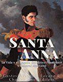 Free Kindle Book -   Santa Anna: La Vida y el Legado del Mítico Presidente y General Mexicano (Spanish Edition) Check more at http://www.free-kindle-books-4u.com/biographies-memoirsfree-santa-anna-la-vida-y-el-legado-del-mitico-presidente-y-general-mexicano-spanish-edition/