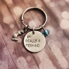 """I'm Really A Mermaid"" Keychain things for the mermaid in your life"