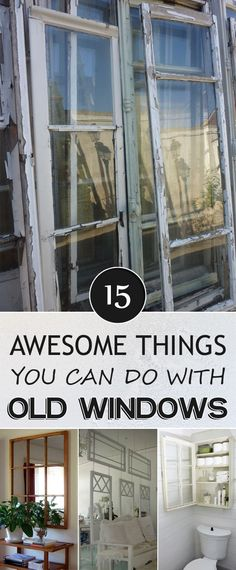 15 Awesome Things You Can Do with Old Windows