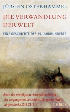 Die Verwandlung der Welt: Eine Geschichte des 19. Jahrhunderts: Amazon.de: Jürgen Osterhammel: Bücher