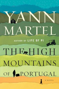 The High Mountains of Portugal  A Novel by Yann Martel (out 2/2/16).    The author of the bestselling Life of Pi returns to the storytelling power and luminous wisdom of his master novel.