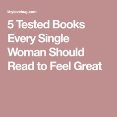 5 Tested Books Every Single Woman Should Read to Feel Great