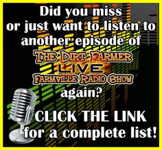 Did you miss or just want to listen to another episode of The Dirt Farmer LIVE! Farmville Radio Show again?   All of our past podcasts are on our site, farmvilledirt.com, for you convenience.  Visit us here: http://www.farmvilledirt.com/search/label/Podcast  Please share.  #Farmville #Zynga #TheDirtFarmer
