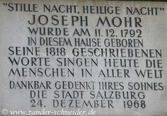 """Silent night, holy night "" On the 11th of Dec 1792 Joseph Mohr was Born in this house. The words he wrote 1818 are still sung by people around the world. The City of Salzburg/Austria is still thinking of him thankfully."