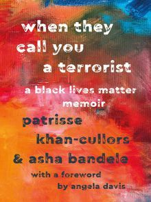 When they call you a terrorist : a Black Lives Matter memoir / Patrisse Khan-Cullors and Asha Bandele ; with a foreword by Angela Davis