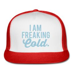 I Am Freaking Cold Trucker Hat