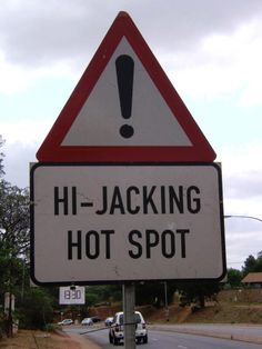 Do the hi-jackers know about this?  YES! Their favourite hangout spots in South Africa!