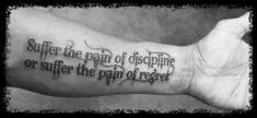 ... pain of discipline or suffer the pain of regret | Tattoos | Pinterest