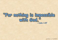 Quotes About Faith In God | Nothing is impossible with God Bible Verse | Free Christian Wallpapers