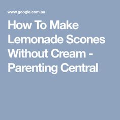 How To Make Lemonade Scones Without Cream - Parenting Central