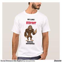 Social distance like Bigfoot T Shirt. distancing t shirt phenomena sightings mysteries unexplained quote t shirt Message T Shirts, Unexplained Phenomena, Cryptozoology, Detail Shop, Holiday Photo Cards, Bigfoot, Man Humor, Custom Clothes, Funny Tshirts
