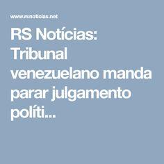 RS Notícias: Tribunal venezuelano manda parar julgamento políti...
