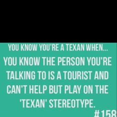 You know your a Texan when...
