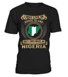 I May Live in Rhode Island But I Was Made in Nigeria Country T-Shirt V3 #NigeriaShirts