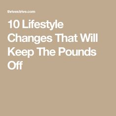 10 Lifestyle Changes That Will Keep The Pounds Off
