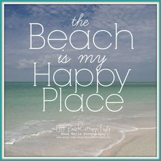 the Beach is my Happy Place!