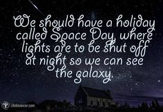 We should have a holiday called Space Day | via @lifeadvancer #quotes