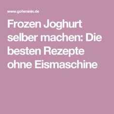 Frozen Joghurt selber machen: Die besten Rezepte ohne Eismaschine