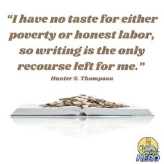 There are more recourses than writing Money Hero, Hunter S, How To Become, Writing, Being A Writer