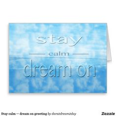Stay calm -- dream on greeting | send a note of encouragement to a friend, family or colleague