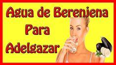 Agua de Berenjena Para Adelgazar / ¿Cómo se Prepara y Cuáles son sus Ben...