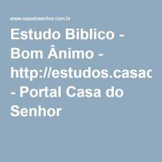 Estudo Biblico - Bom Ânimo - http://estudos.casadosenhor.com.br - Portal Casa do Senhor