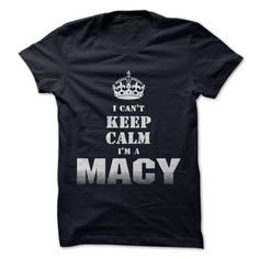 """If youre a MACY then this shirt is for you! Show your strong MACY pride by wearing this """"I Cant Keep Calm Im a MACY"""" shirt today. For This T-shirt visit http://www.sunfrogshirts.com/Im-a-MACY.html?8542"""