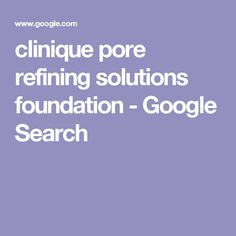 clinique pore refining solutions foundation - Google Search