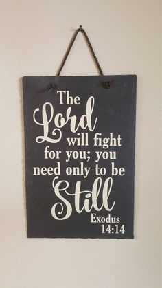 The Lord will fight for you – Scripture Sign – Christian Decor – Slate sign – Exodus – Hanging Sign – Scripture Slate – Encouragement – olla Prayer Quotes, Bible Verses Quotes, New Quotes, Sign Quotes, Faith Quotes, Spiritual Quotes, Scriptures, Christian Signs, Christian Decor