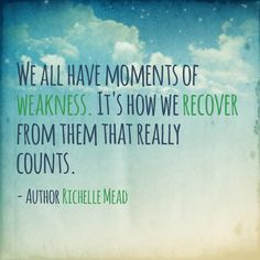 """""""We all have moments of weakness. It's how we recover from them that really counts."""" Richelle Mead, Succubus Blues"""